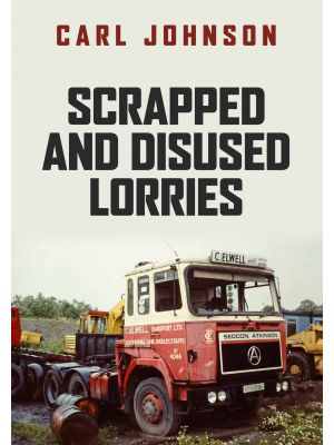 Scrapped and Disused Lorries