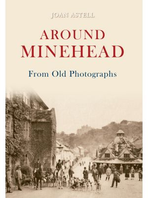 Around Minehead From Old Photographs