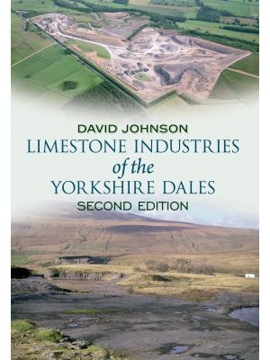 Limestone Industries of the Yorkshire Dales Second Edition