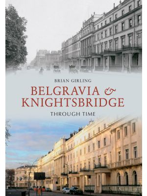 Belgravia & Knightsbridge Through Time