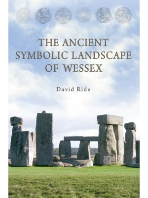 The Ancient Symbolic Landscape of Wessex