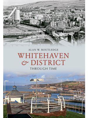 Whitehaven & District Through Time