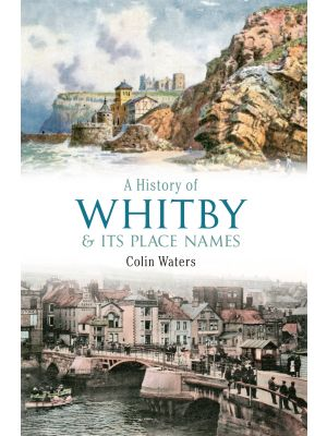 A History of Whitby and Its Place Names
