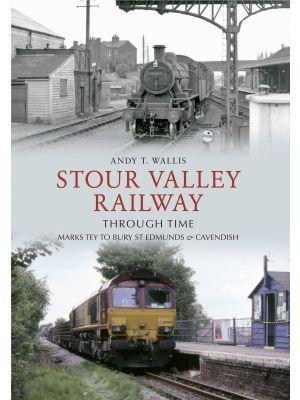 Stour Valley Railway Through Time