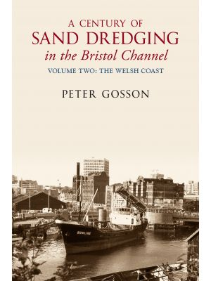 A Century of Sand Dredging in the Bristol Channel Volume Two: The Welsh Coast