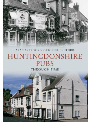 Huntingdonshire Pubs Through Time
