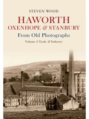 Haworth, Oxenhope & Stanbury From Old Photographs Volume 2