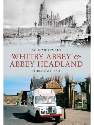 Whitby Abbey & Abbey Headland Through Time