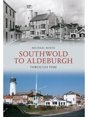 Southwold to Aldeburgh Through Time