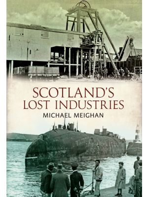 Scotland's Lost Industries