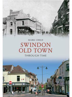 Swindon Old Town Through Time