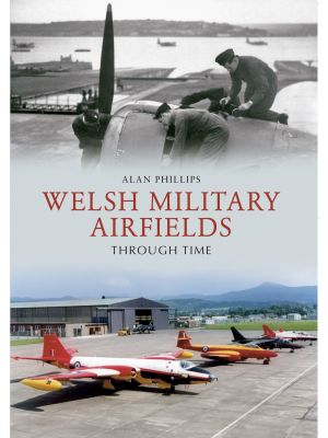 Welsh Military Airfields Through Time