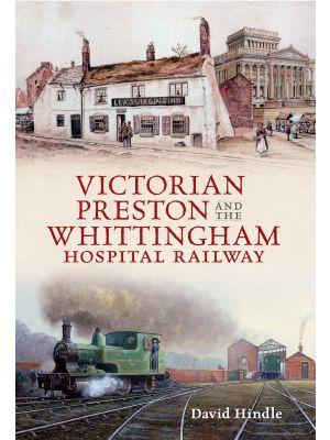 Victorian Preston & the Whittingham Hospital Railway