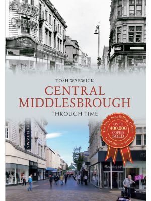 Central Middlesbrough Through Time