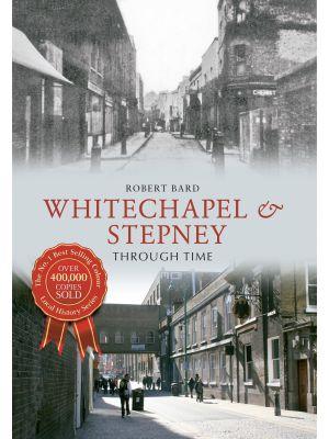 Whitechapel & Stepney Through Time
