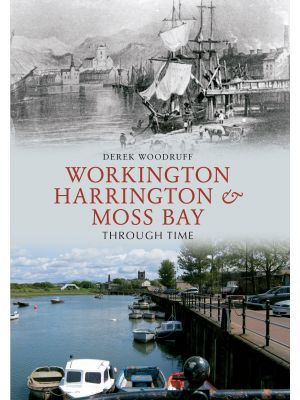 Workington, Harrington & Moss Bay Through Time