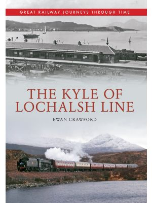 The Kyle of Lochalsh Line Great Railway Journeys Through Time
