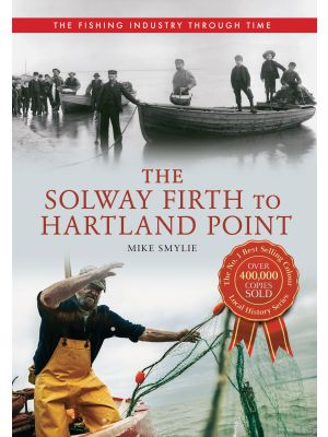 The Solway Firth to Hartland Point The Fishing Industry Through Time