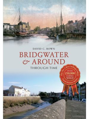 Bridgwater & Around Through Time