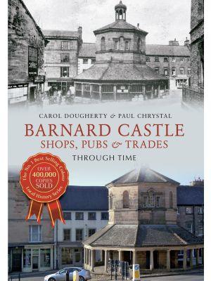 Barnard Castle Shops, Pubs & Trades Through Time