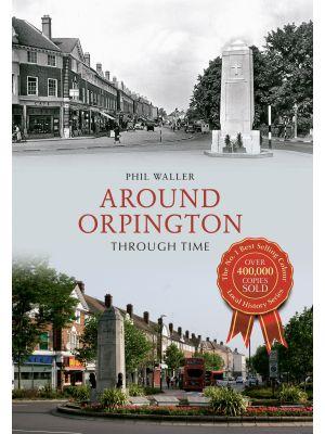 Around Orpington Through Time