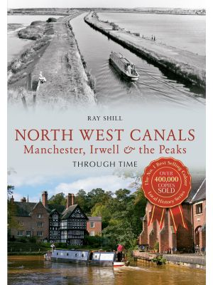North West Canals Manchester, Irwell and the Peaks Through Time