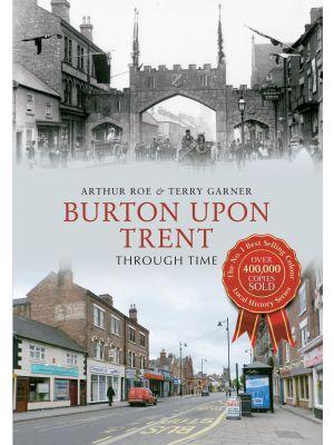 Burton Upon Trent Through Time