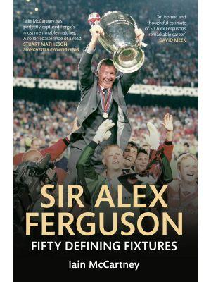 Sir Alex Ferguson Fifty Defining Fixtures