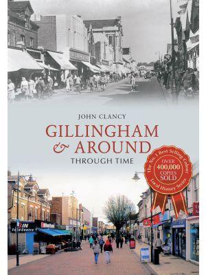 Gillingham & Around Through Time