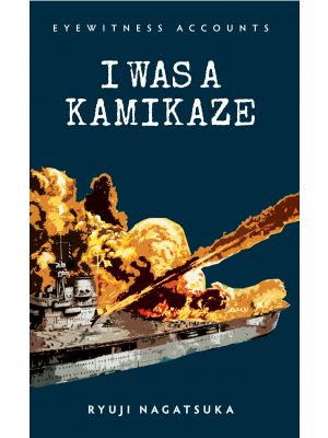 Eyewitness Accounts I Was a Kamikaze
