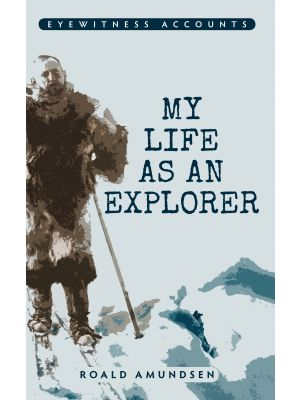 Eyewitness Accounts My Life as an Explorer