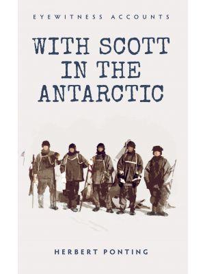 Eyewitness Accounts With Scott in the Antarctic