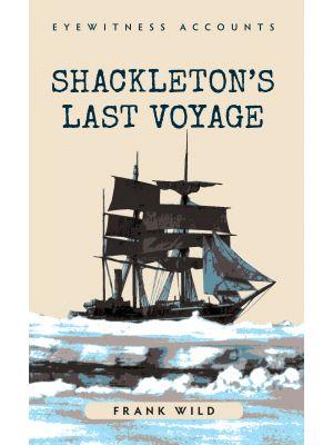 Eyewitness Accounts Shackleton's Last Voyage