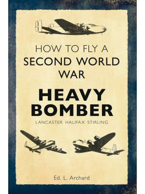 How to Fly a Second World War Heavy Bomber