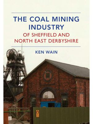 The Coal Mining Industry of Sheffield and North Derbyshire