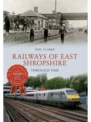 Railways of East Shropshire Through Time