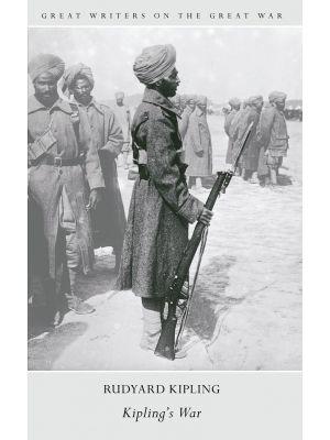 Great Writers on The Great War Kipling's War