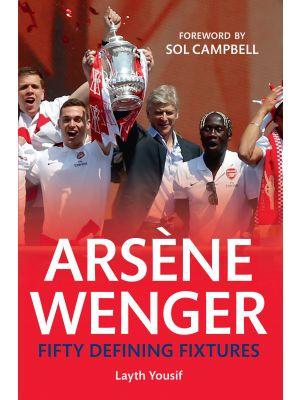 Arsene Wenger Fifty Defining Fixtures