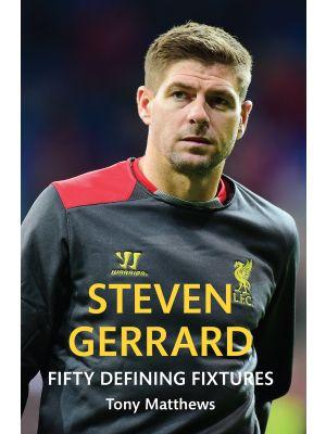 Steven Gerrard Fifty Defining Fixtures