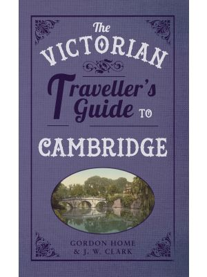The Victorian Traveller's Guide to Cambridge