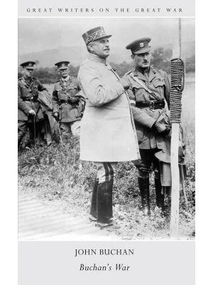 Great Writers on The Great War Buchan's War