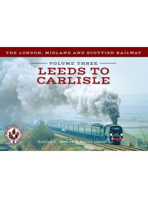 The London, Midland and Scottish Railway Volume Three Leeds to Carlisle