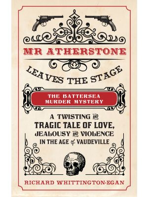 Mr Atherstone Leaves the Stage The Battersea Murder Mystery