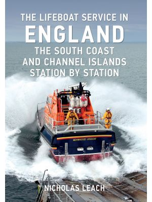 The Lifeboat Service in England: The South Coast and Channel Islands