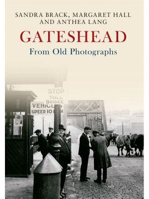 Gateshead From Old Photographs
