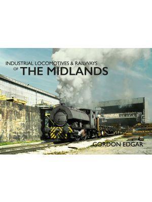 Industrial Locomotives & Railways of The Midlands