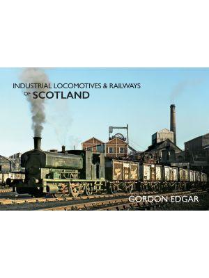 Industrial Locomotives & Railways of Scotland