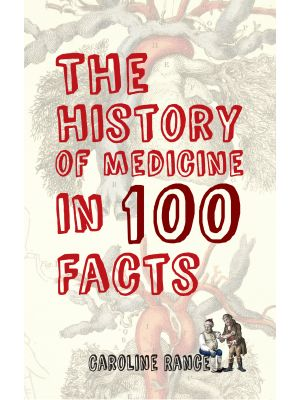 The History of Medicine in 100 Facts