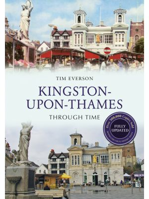 Kingston-upon-Thames Through Time Revised Edition