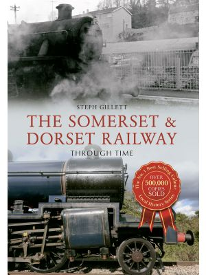The Somerset & Dorset Railway Through Time